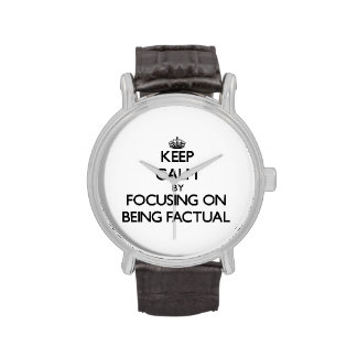 Keep Calm by focusing on Being Factual Wrist Watch