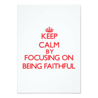 Keep Calm by focusing on Being Faithful 5x7 Paper Invitation Card