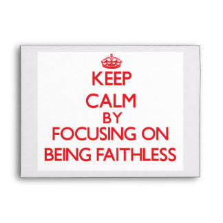 Keep Calm by focusing on Being Faithless Envelopes