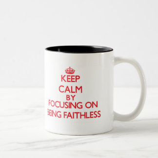 Keep Calm by focusing on Being Faithless Two-Tone Coffee Mug