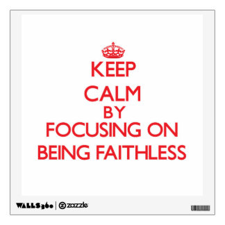 Keep Calm by focusing on Being Faithless Room Graphic
