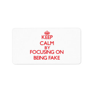 Keep Calm by focusing on Being Fake Custom Address Labels