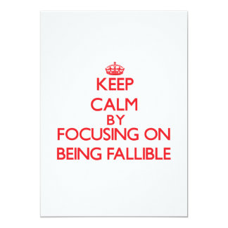 Keep Calm by focusing on Being Fallible 5x7 Paper Invitation Card