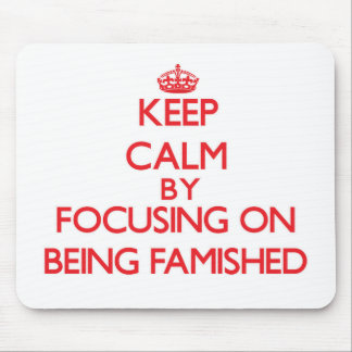 Keep Calm by focusing on Being Famished Mouse Pad