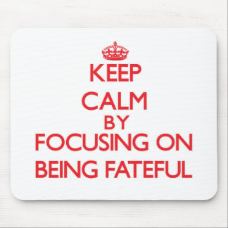 Keep Calm by focusing on Being Fateful Mouse Pads