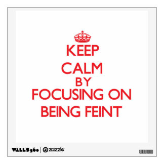 Keep Calm by focusing on Being Feint Room Graphics