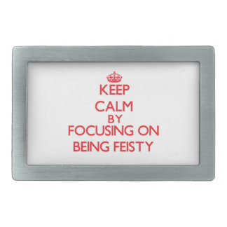 Keep Calm by focusing on Being Feisty Belt Buckle