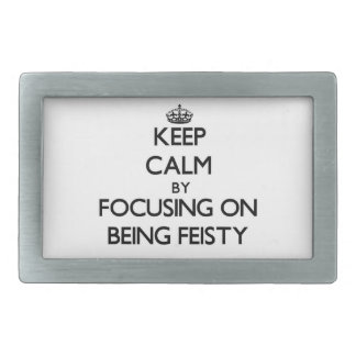 Keep Calm by focusing on Being Feisty Rectangular Belt Buckles