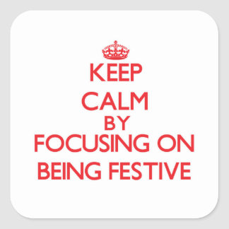 Keep Calm by focusing on Being Festive Square Sticker