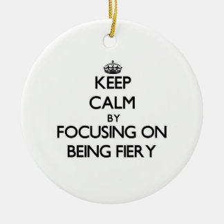 Keep Calm by focusing on Being Fiery Christmas Ornaments