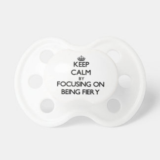 Keep Calm by focusing on Being Fiery Baby Pacifier