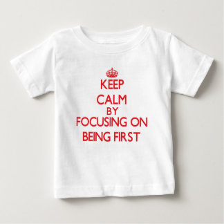 Keep Calm by focusing on Being First Tshirt