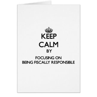 Keep Calm by focusing on Being Fiscally Responsibl Cards