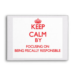 Keep Calm by focusing on Being Fiscally Responsibl Envelope