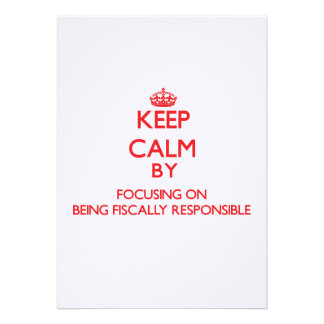Keep Calm by focusing on Being Fiscally Responsibl Personalized Invitations