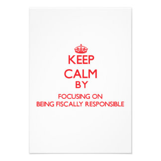 Keep Calm by focusing on Being Fiscally Responsibl Custom Invites