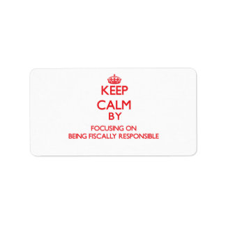 Keep Calm by focusing on Being Fiscally Responsibl Personalized Address Labels