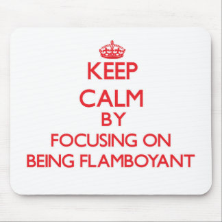 Keep Calm by focusing on Being Flamboyant Mouse Pad