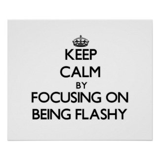 Keep Calm by focusing on Being Flashy Poster