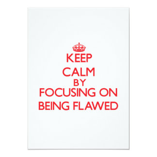 Keep Calm by focusing on Being Flawed 5x7 Paper Invitation Card