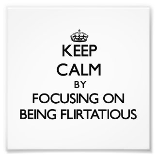 Keep Calm by focusing on Being Flirtatious Photographic Print