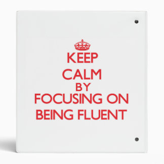 Keep Calm by focusing on Being Fluent Binders