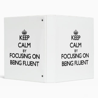Keep Calm by focusing on Being Fluent 3 Ring Binders