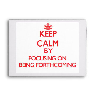 Keep Calm by focusing on Being Forthcoming Envelope
