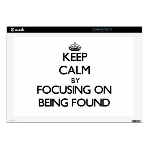 """Keep Calm by focusing on Being Found Skins For 17"""" Laptops"""