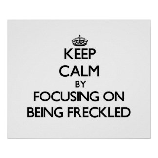 Keep Calm by focusing on Being Freckled Print