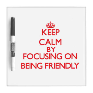 Keep Calm by focusing on Being Friendly Dry-Erase Boards