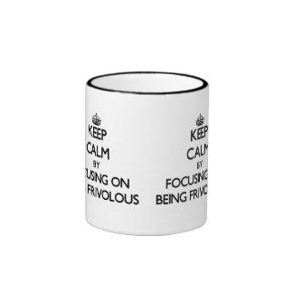 Keep Calm by focusing on Being Frivolous Mug