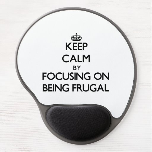 Keep Calm by focusing on Being Frugal Gel Mouse Mats