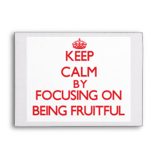 Keep Calm by focusing on Being Fruitful Envelope