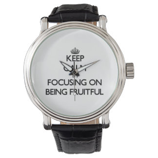 Keep Calm by focusing on Being Fruitful Wrist Watches