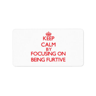 Keep Calm by focusing on Being Furtive Custom Address Label