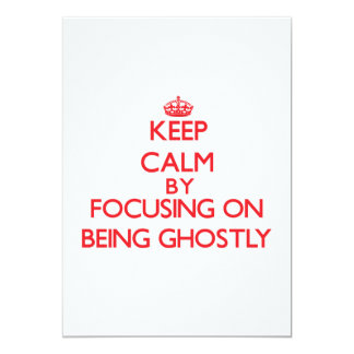 Keep Calm by focusing on Being Ghostly Custom Announcement