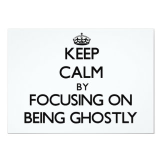 Keep Calm by focusing on Being Ghostly Custom Invites
