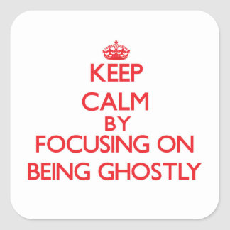 Keep Calm by focusing on Being Ghostly Stickers
