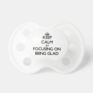 Keep Calm by focusing on Being Glad Baby Pacifier