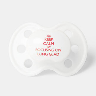 Keep Calm by focusing on Being Glad Pacifiers