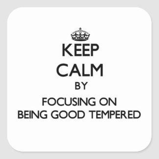 Keep Calm by focusing on Being Good Tempered Square Sticker