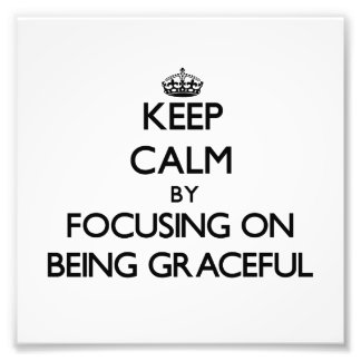 Keep Calm by focusing on Being Graceful Photo Print