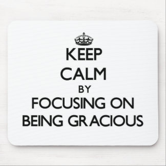 Keep Calm by focusing on Being Gracious Mouse Pad