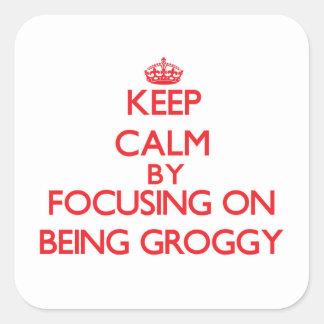 Keep Calm by focusing on Being Groggy Sticker