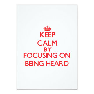 Keep Calm by focusing on Being Heard 5x7 Paper Invitation Card