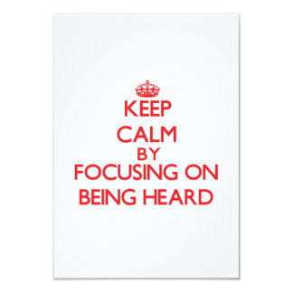 Keep Calm by focusing on Being Heard 3.5x5 Paper Invitation Card