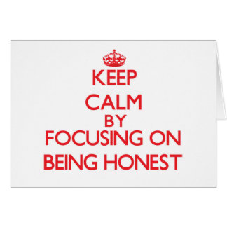 Keep Calm by focusing on Being Honest Greeting Card