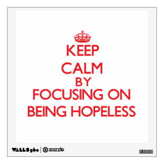 Keep Calm by focusing on Being Hopeless Room Graphics