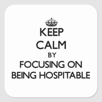 Keep Calm by focusing on Being Hospitable Square Sticker